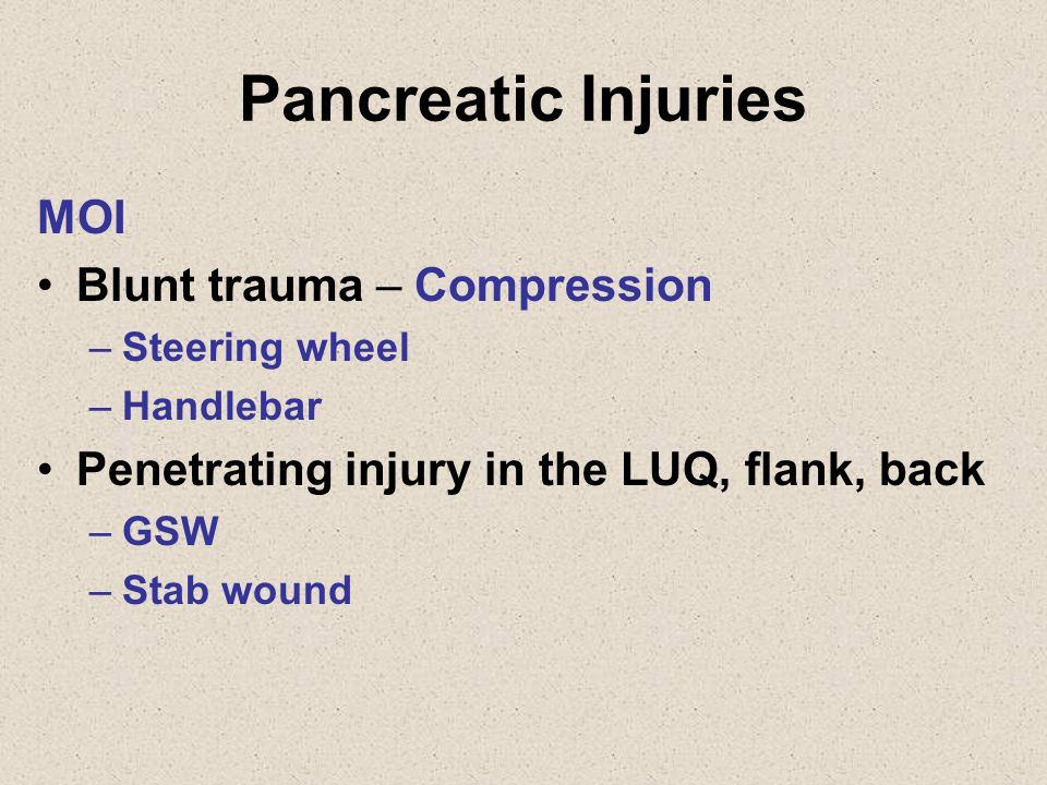 Pancreatic Injuries MOI Blunt trauma – Compression
