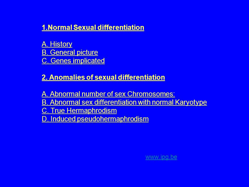 1. Normal Sexual differentiation A. History B. General picture C