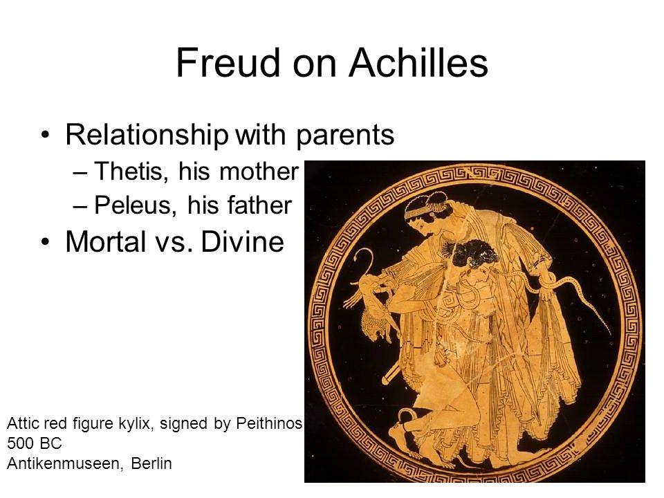 Freud on Achilles Relationship with parents Mortal vs. Divine