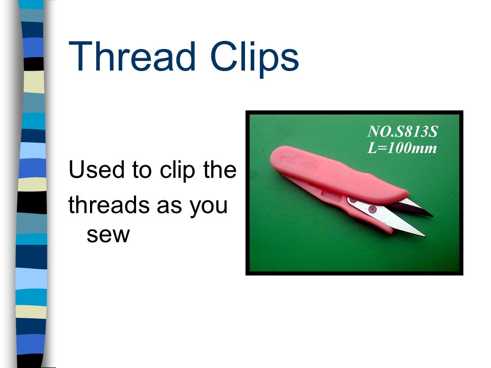 Thread Clips Used to clip the threads as you sew
