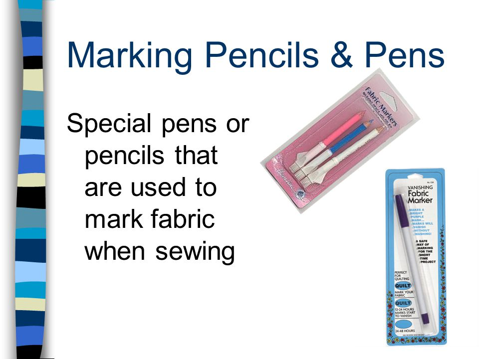 Marking Pencils & Pens Special pens or pencils that are used to mark fabric when sewing