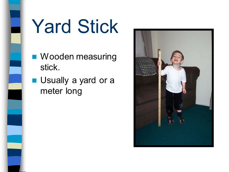 Yard Stick Wooden measuring stick. Usually a yard or a meter long