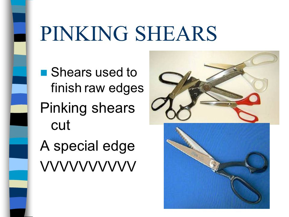 PINKING SHEARS Pinking shears cut A special edge VVVVVVVVVV