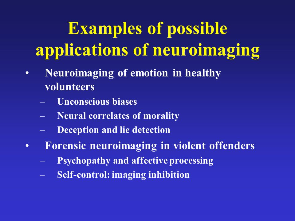 Examples of possible applications of neuroimaging