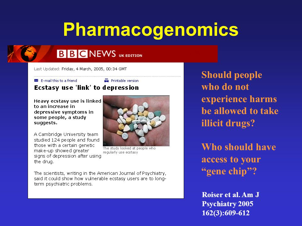 Pharmacogenomics Should people who do not experience harms be allowed to take illicit drugs Who should have access to your gene chip