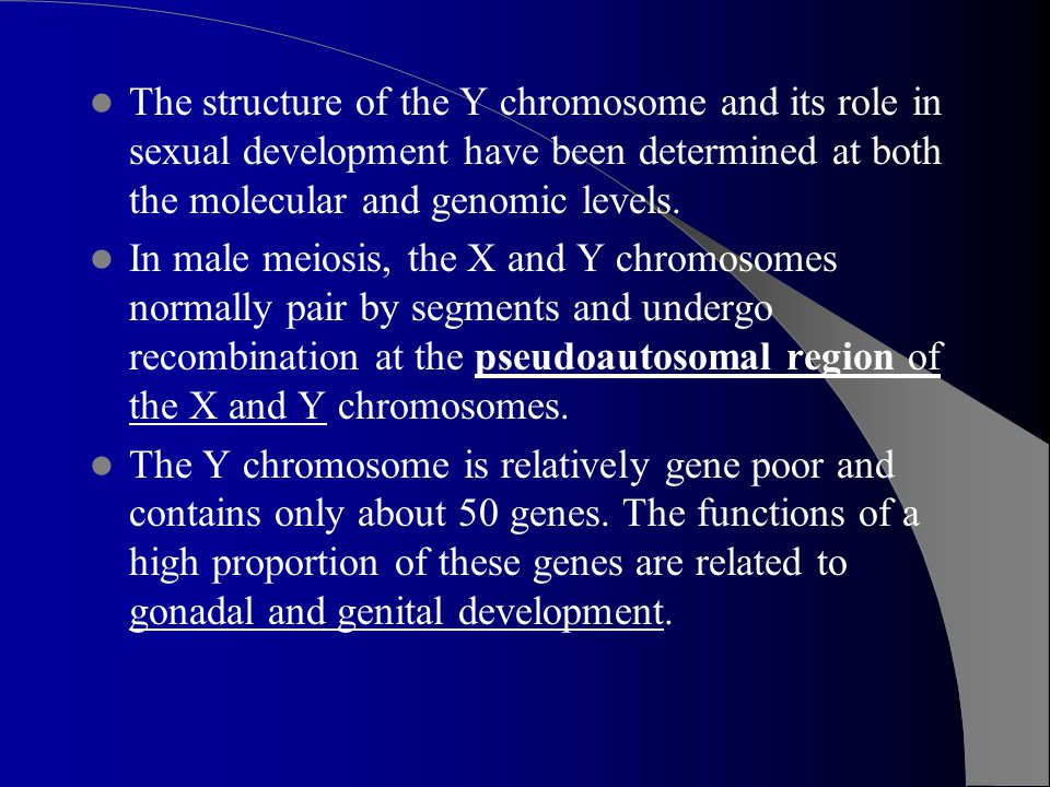 The structure of the Y chromosome and its role in sexual development have been determined at both the molecular and genomic levels.