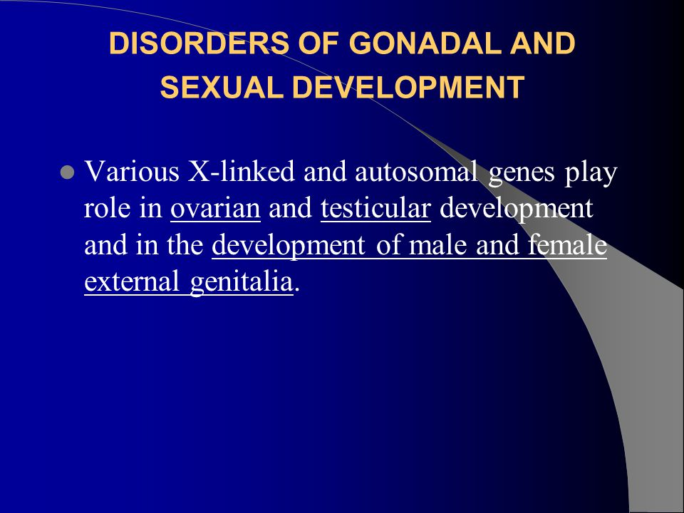 DISORDERS OF GONADAL AND SEXUAL DEVELOPMENT