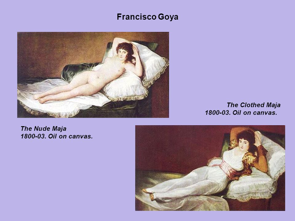 Francisco Goya The Clothed Maja 1800-03. Oil on canvas. The Nude Maja