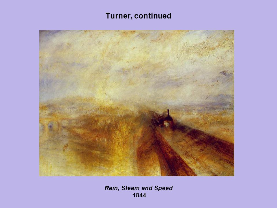 Turner, continued Rain, Steam and Speed 1844