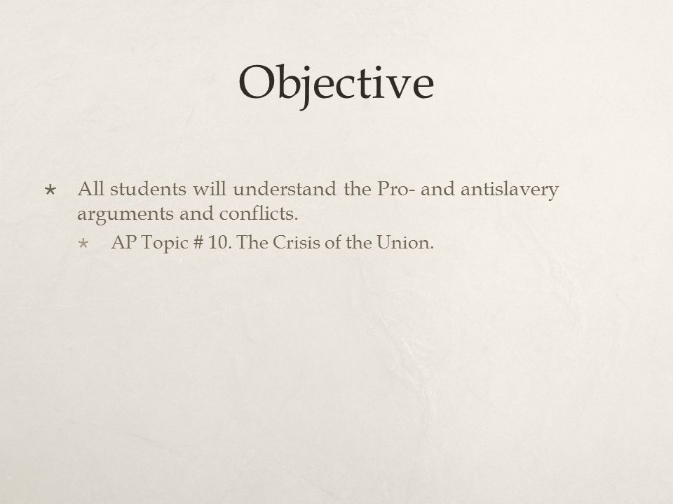 Objective All students will understand the Pro- and antislavery arguments and conflicts.
