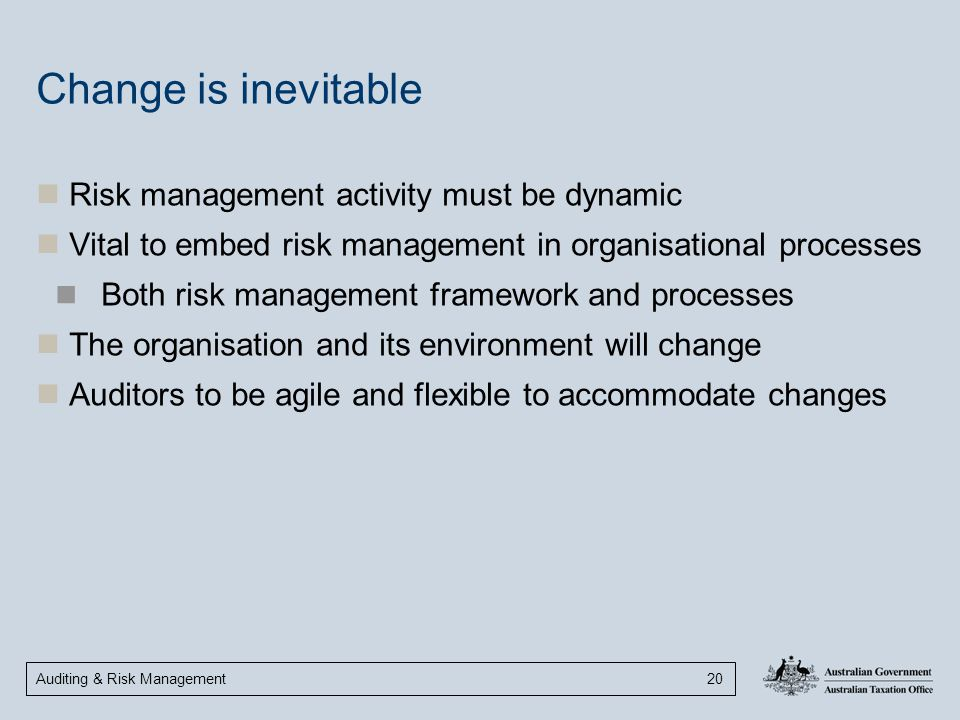 Change is inevitable Risk management activity must be dynamic