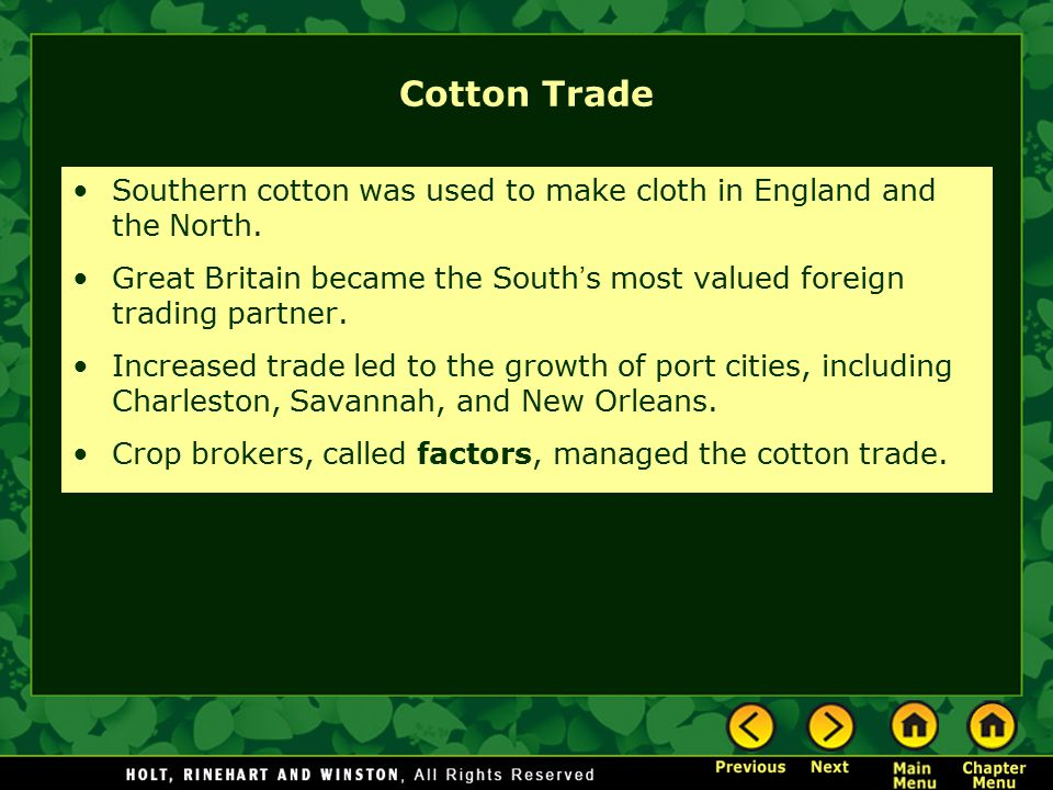 Cotton Trade Southern cotton was used to make cloth in England and the North. Great Britain became the South's most valued foreign trading partner.