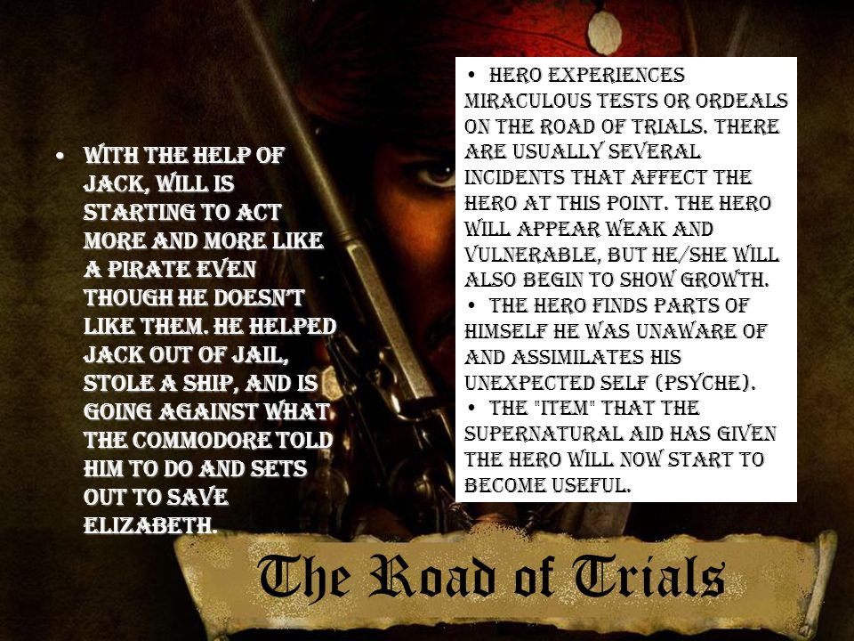 • Hero experiences miraculous tests or ordeals on the road of trials