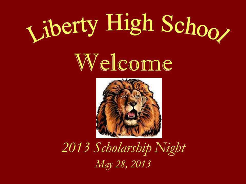 Liberty High School Welcome 2013 Scholarship Night May 28, 2013