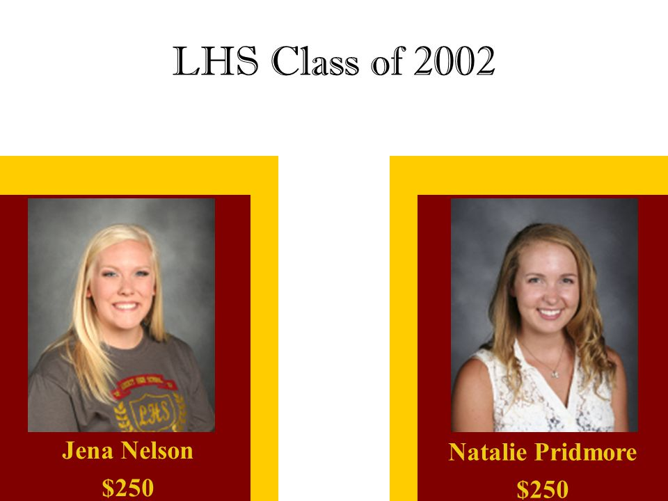LHS Class of 2002 Jena Nelson $250 Natalie Pridmore $250