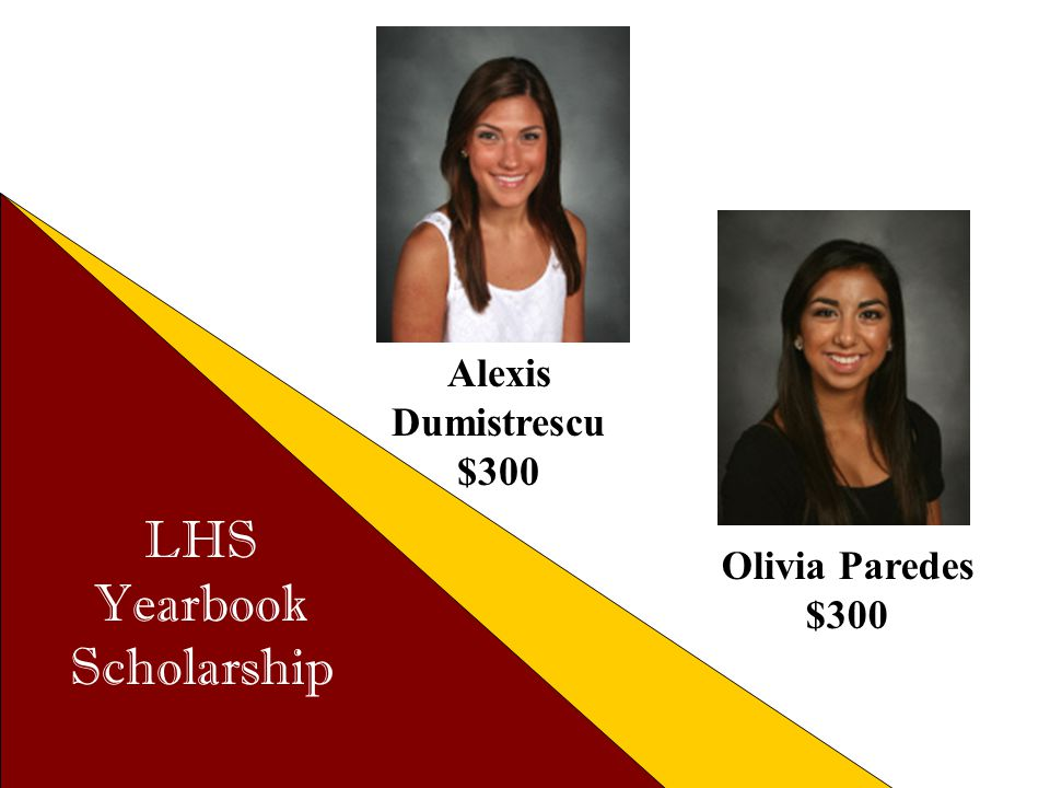 Alexis Dumistrescu $300 LHS Yearbook Scholarship Olivia Paredes $300