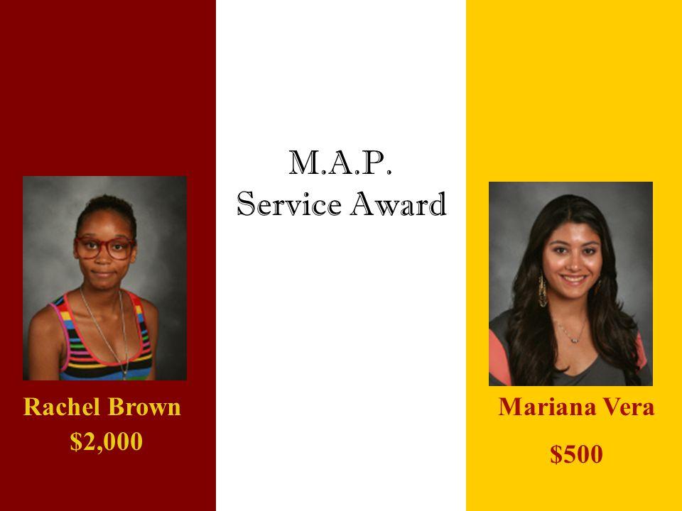 M.A.P. Service Award Rachel Brown $2,000 Mariana Vera $500