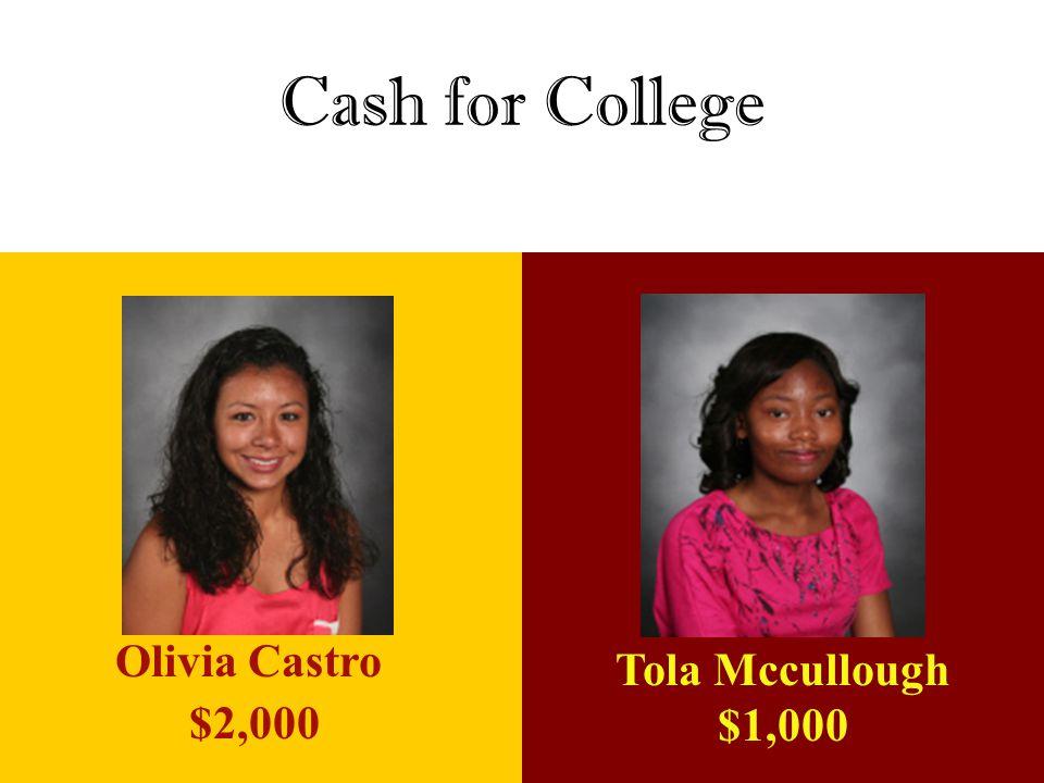 Cash for College Olivia Castro $2,000 Tola Mccullough $1,000