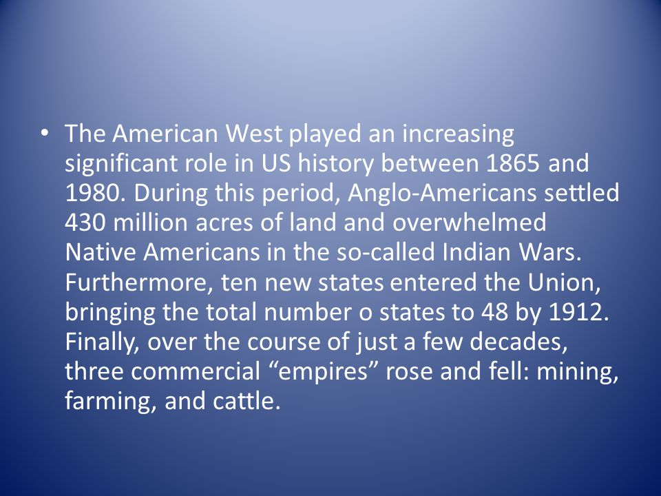 The American West played an increasing significant role in US history between 1865 and 1980.