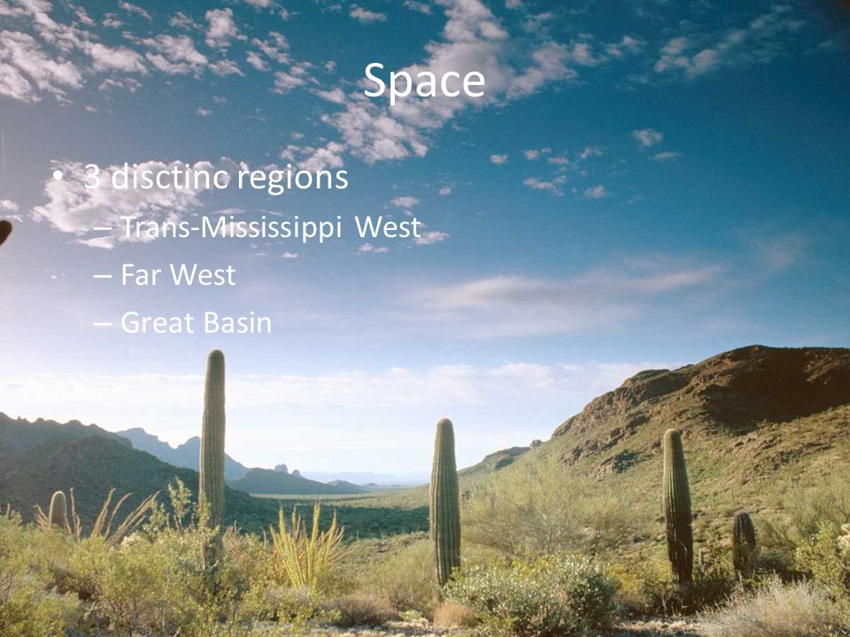 Space 3 disctinc regions Trans-Mississippi West Far West Great Basin
