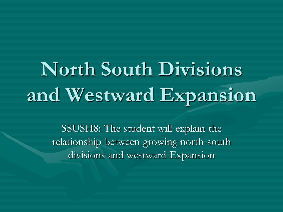 North South Divisions and Westward Expansion