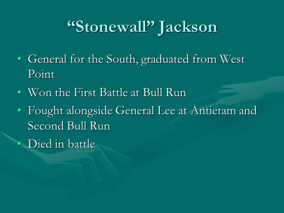 Stonewall Jackson General for the South, graduated from West Point