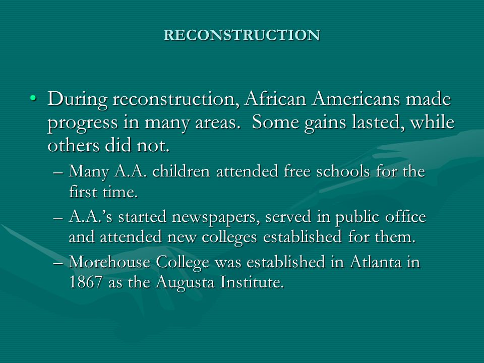 RECONSTRUCTION During reconstruction, African Americans made progress in many areas. Some gains lasted, while others did not.