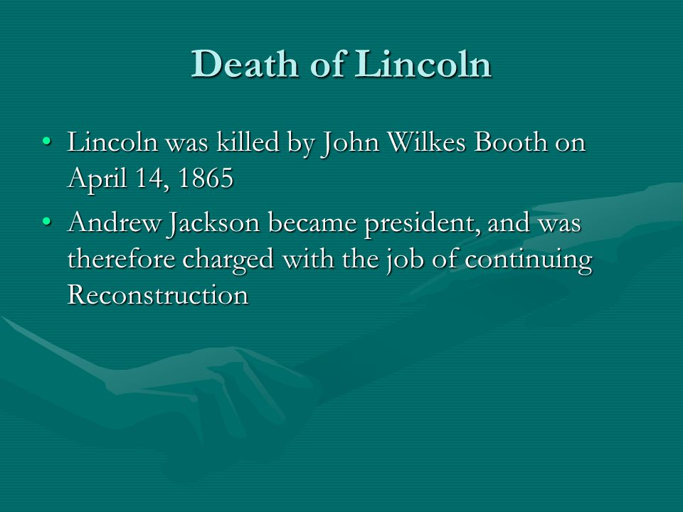 Death of Lincoln Lincoln was killed by John Wilkes Booth on April 14, 1865.