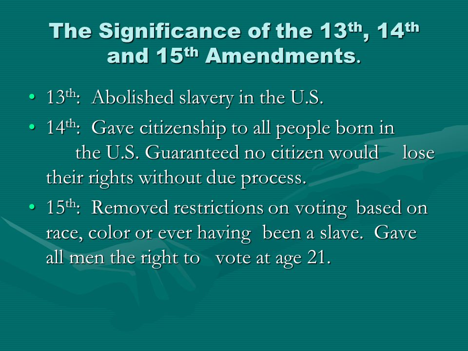 The Significance of the 13th, 14th and 15th Amendments.