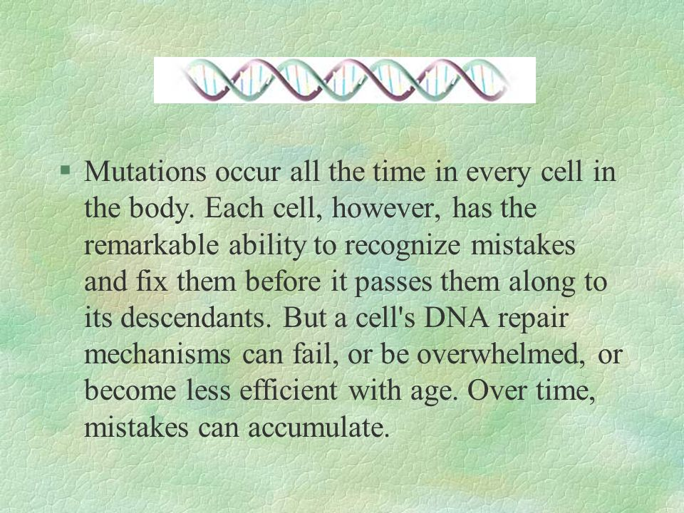 Mutations occur all the time in every cell in the body