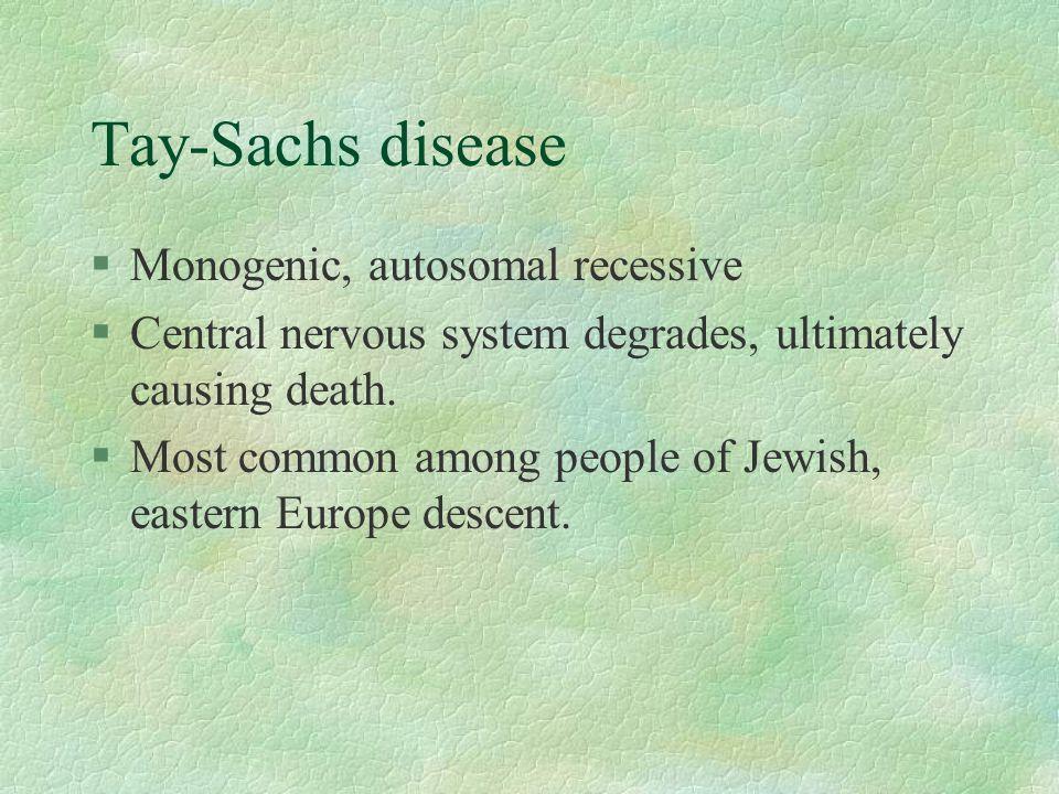 Tay-Sachs disease Monogenic, autosomal recessive