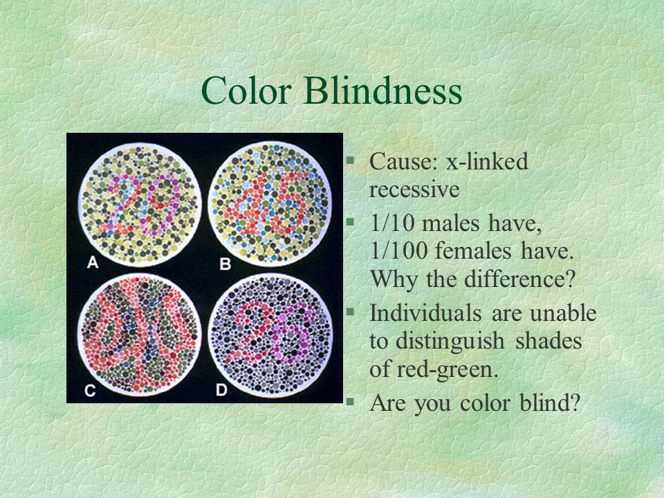 Color Blindness Cause: x-linked recessive
