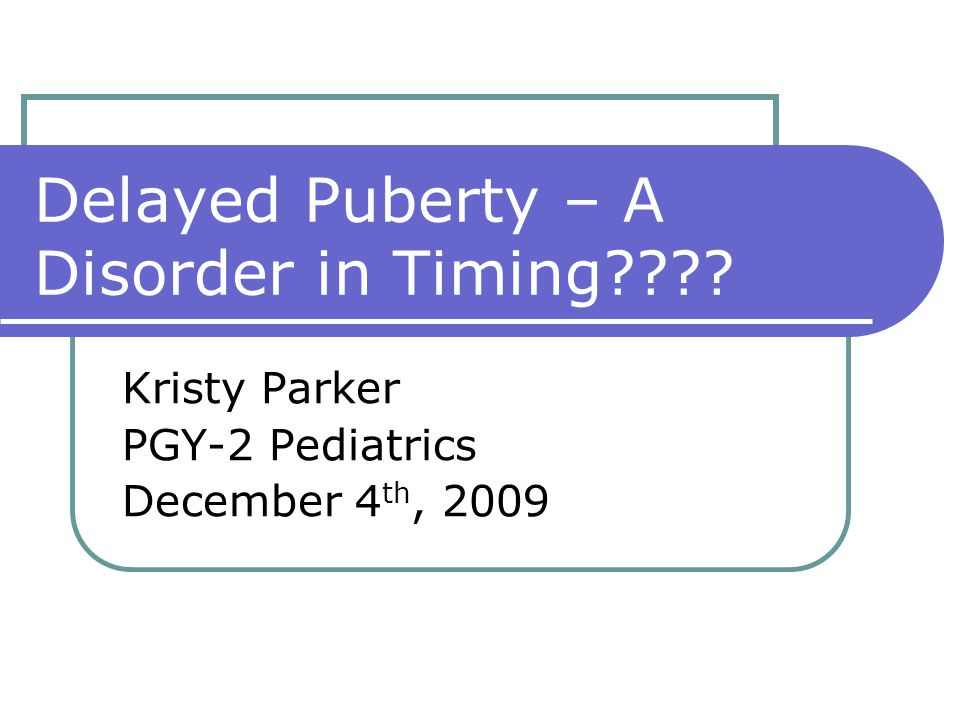 Delayed Puberty – A Disorder in Timing