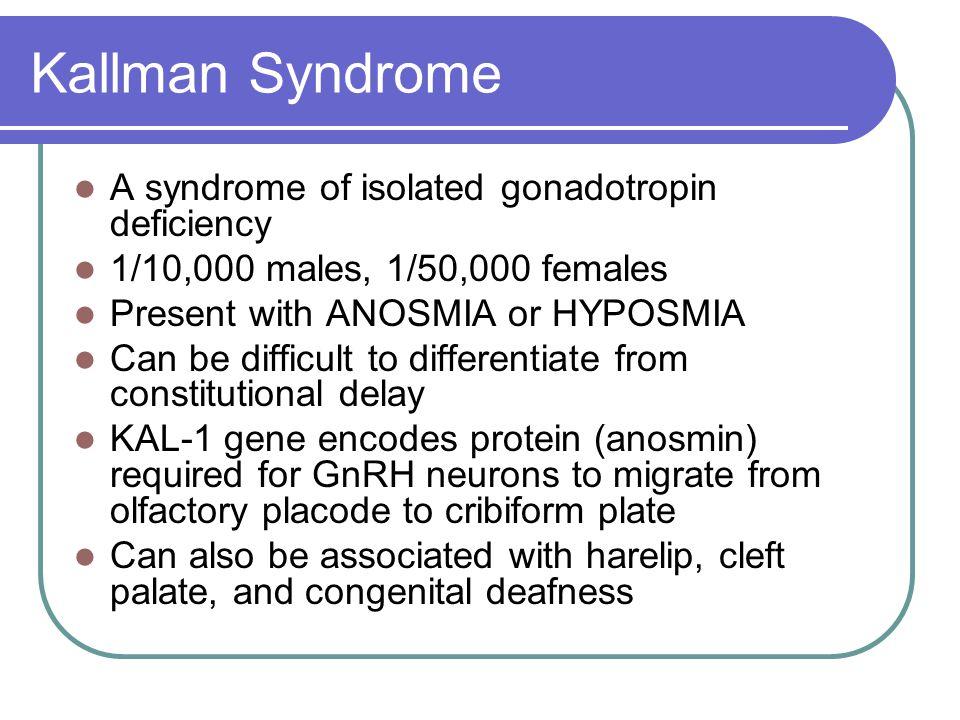 Kallman Syndrome A syndrome of isolated gonadotropin deficiency