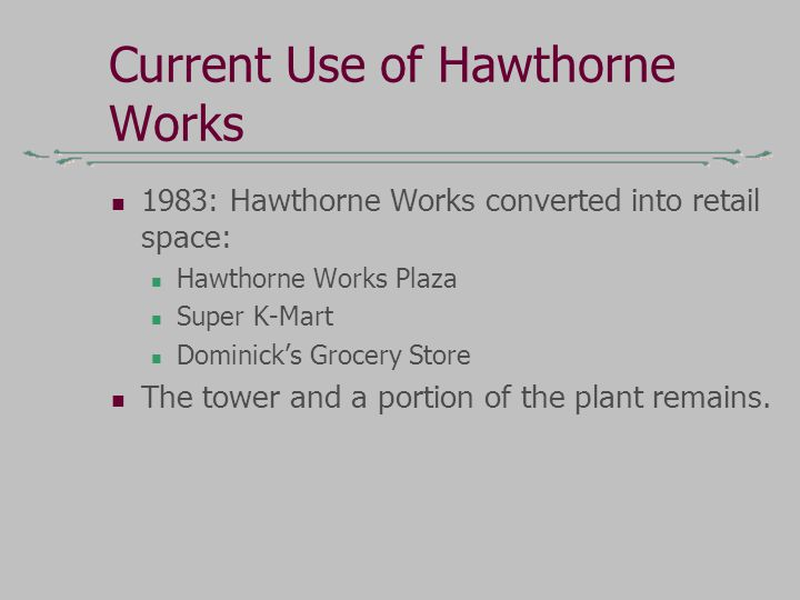 Current Use of Hawthorne Works