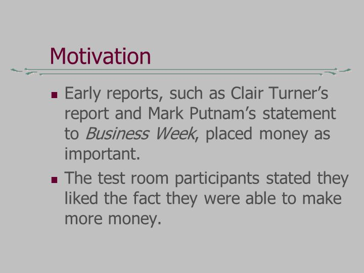 Motivation Early reports, such as Clair Turner's report and Mark Putnam's statement to Business Week, placed money as important.