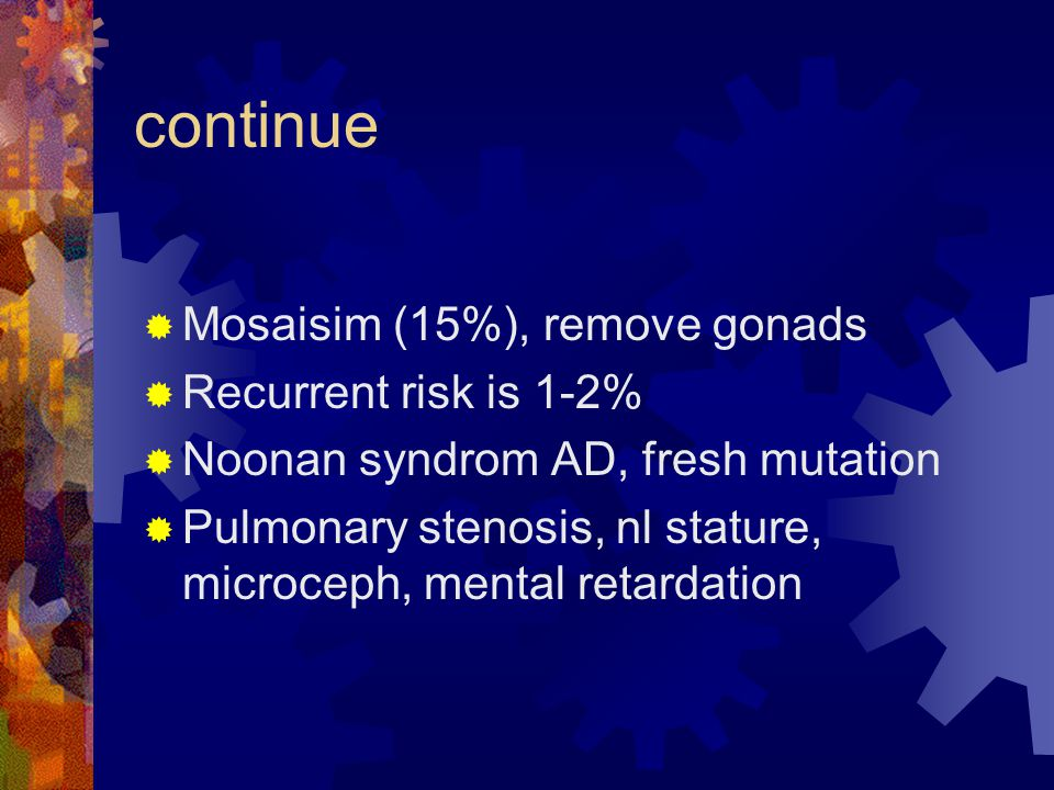 continue Mosaisim (15%), remove gonads Recurrent risk is 1-2%