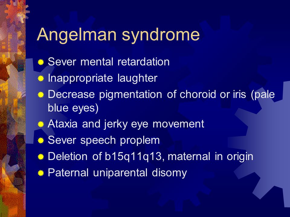 Angelman syndrome Sever mental retardation Inappropriate laughter