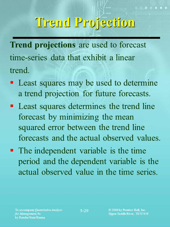 Trend Projection Trend projections are used to forecast