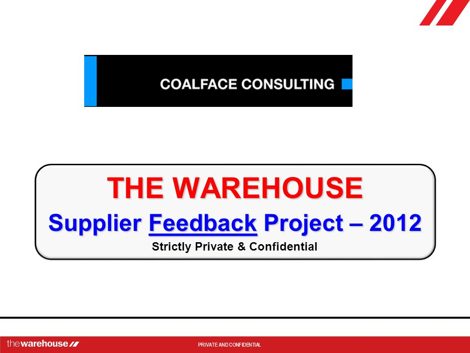 THE WAREHOUSE Supplier Feedback Project – 2012 Strictly Private & Confidential