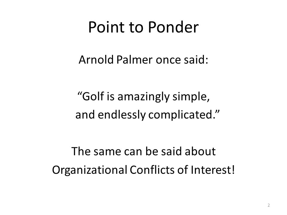 Point to Ponder Arnold Palmer once said: Golf is amazingly simple,