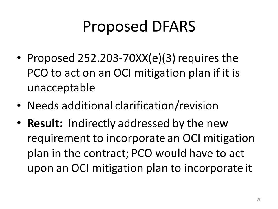 Proposed DFARS Proposed 252.203-70XX(e)(3) requires the PCO to act on an OCI mitigation plan if it is unacceptable.