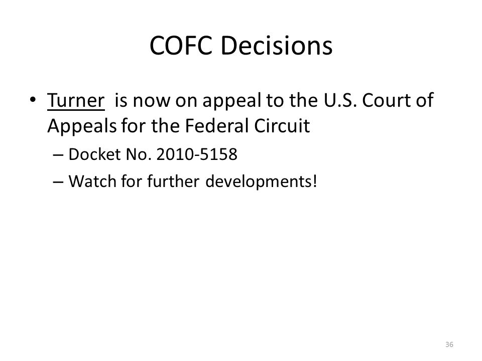 COFC Decisions Turner is now on appeal to the U.S. Court of Appeals for the Federal Circuit. Docket No. 2010-5158.