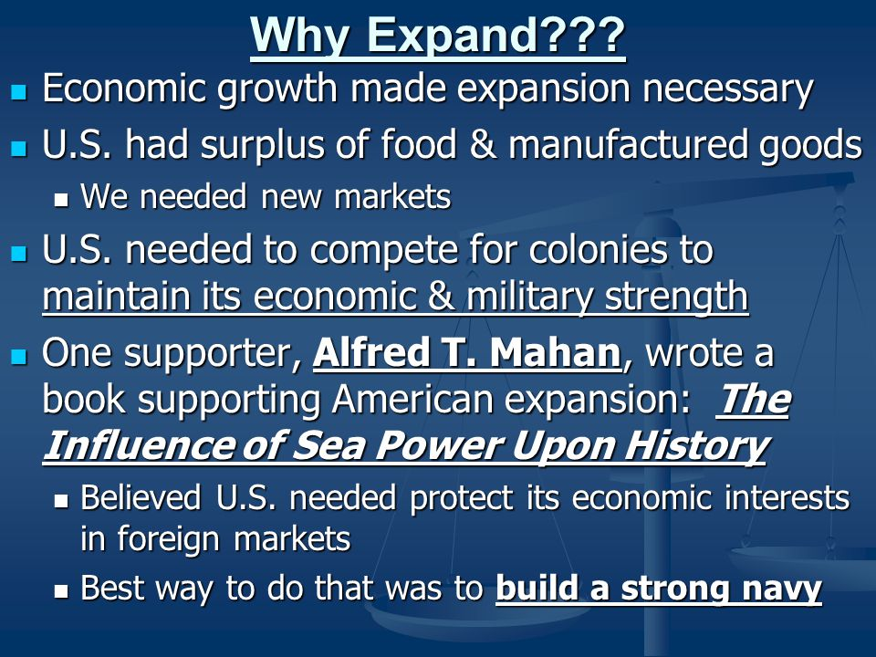 Why Expand Economic growth made expansion necessary