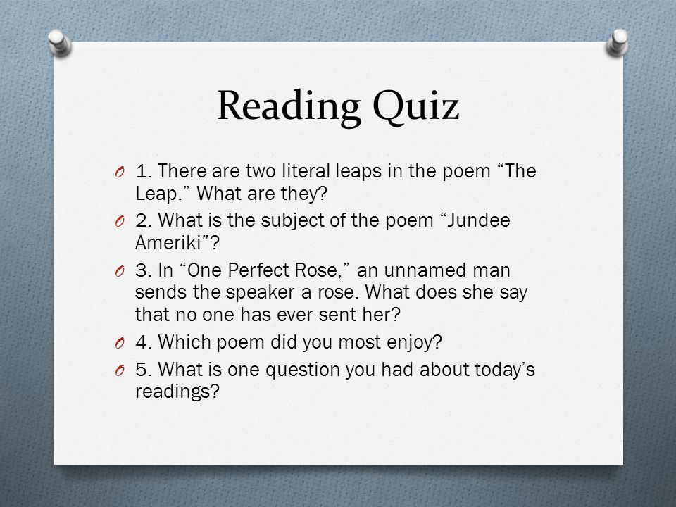 Reading Quiz 1. There are two literal leaps in the poem The Leap. What are they 2. What is the subject of the poem Jundee Ameriki