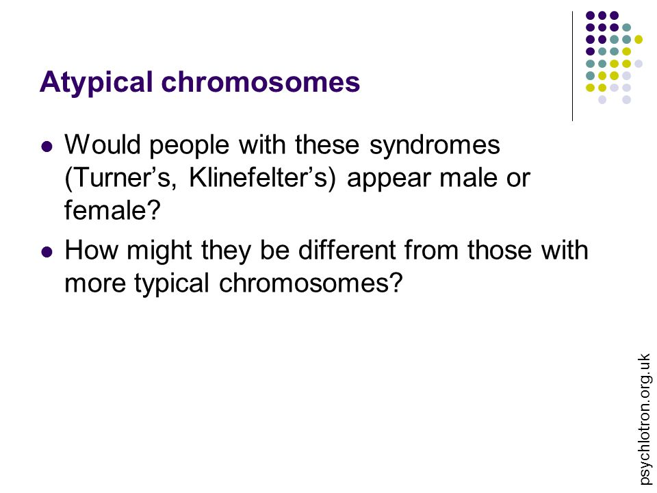 Atypical chromosomes Would people with these syndromes (Turner's, Klinefelter's) appear male or female