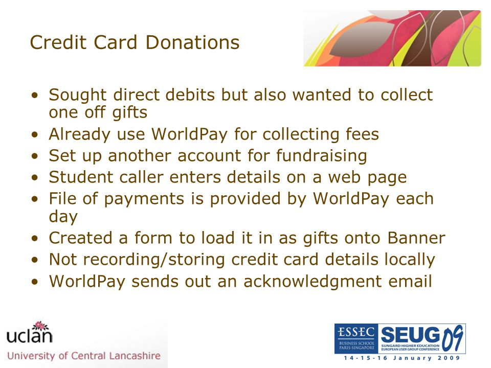 Credit Card Donations Sought direct debits but also wanted to collect one off gifts. Already use WorldPay for collecting fees.