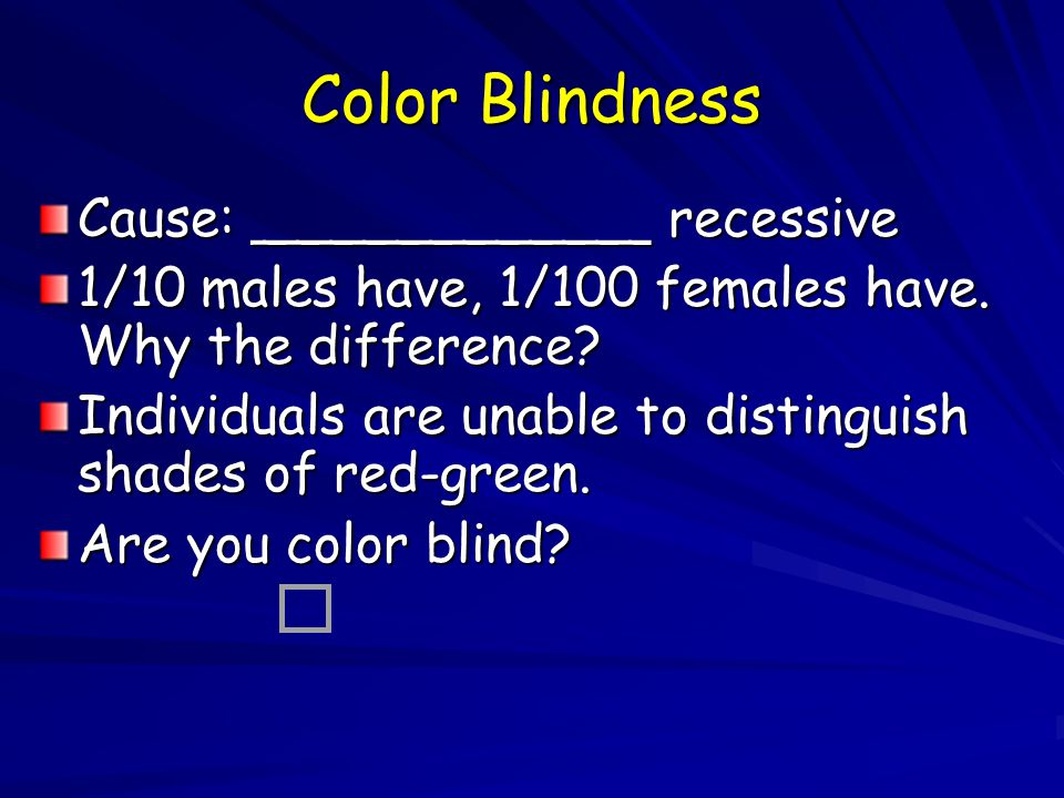 Color Blindness Cause: ____________ recessive