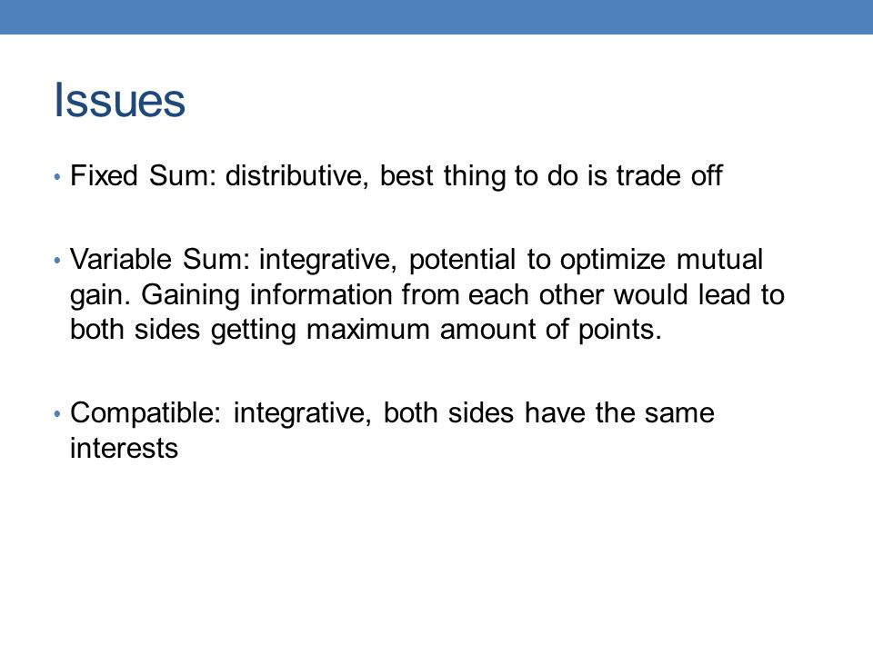Issues Fixed Sum: distributive, best thing to do is trade off