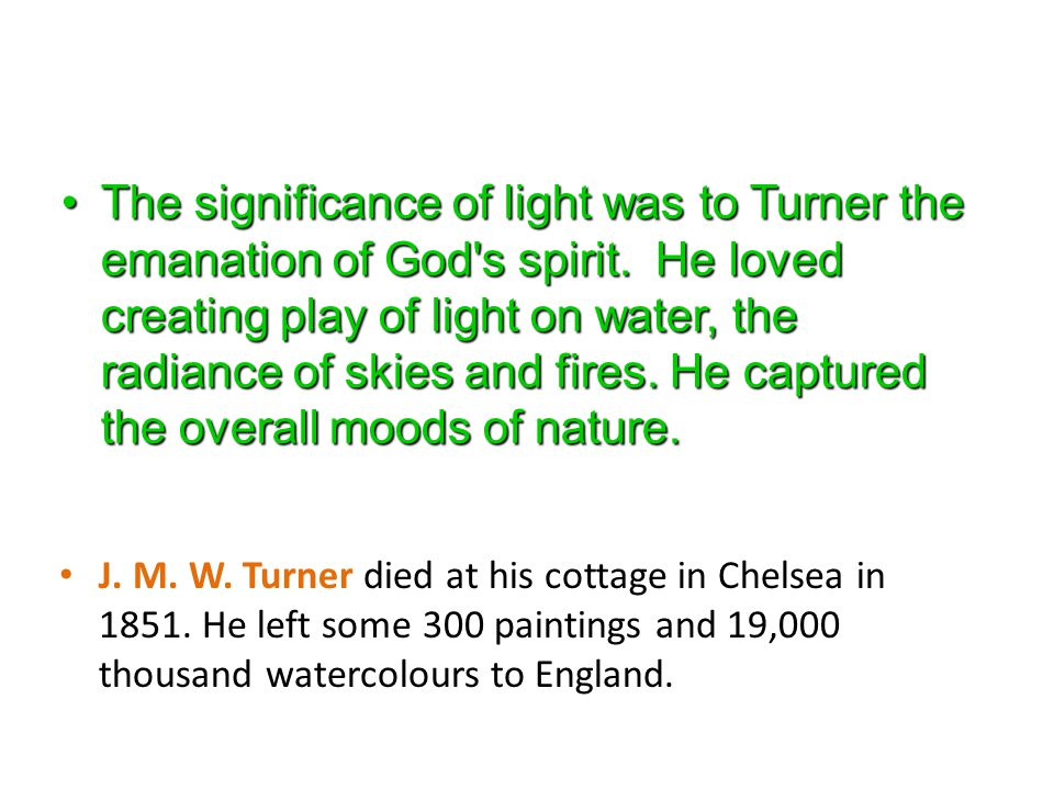 The significance of light was to Turner the emanation of God s spirit